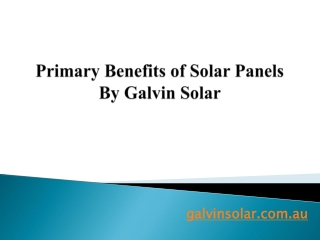 Primary Benefits of Solar Panels By Galvin Solar
