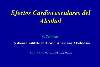 Efectos Cardiovasculares del Alcohol  S. Zakhari    National Institute on Alcohol Abuse and Alcoholism  Editor: E. Rubin