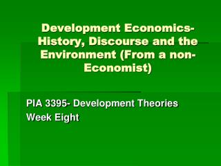 Development Economics- History, Discourse and the Environment (From a non-Economist)