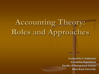 Accounting Theory:  Roles and Approaches