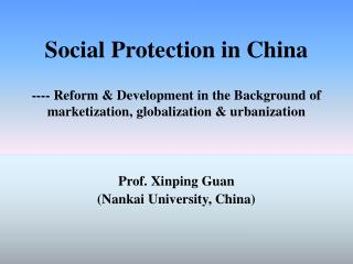 Social Protection in China ---- Reform & Development in the Background of marketization, globalization & urbaniz