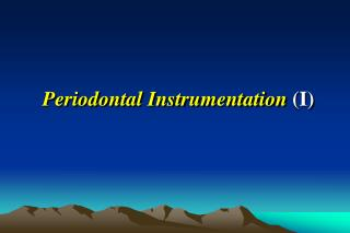 Periodontal Instrumentation  (I)