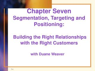 Chapter Seven Segmentation, Targeting and Positioning:   Building the Right Relationships with the Right Customers