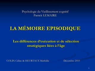 Psychologie du Vieillissement cognitif Patrick LEMAIRE LA MÉMOIRE EPISODIQUE