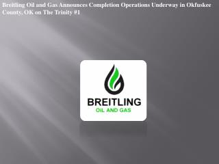 Breitling Oil and Gas Announces Completion Operations Underw