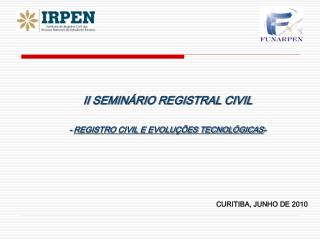 II SEMINÁRIO REGISTRAL CIVIL - REGISTRO CIVIL E EVOLUÇÕES TECNOLÓGICAS -