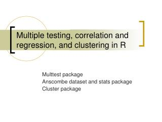 Multiple testing, correlation and regression, and clustering in R