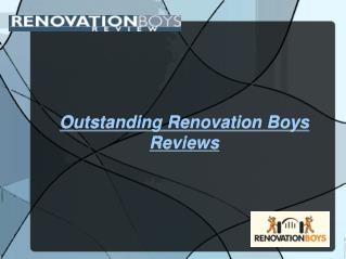 Outstanding Renovation Boys Reviews