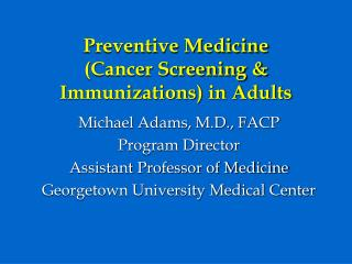 Preventive Medicine (Cancer Screening & Immunizations) in Adults