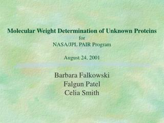 Molecular Weight Determination of Unknown Proteins for  NASA/JPL PAIR Program  August 24, 2001