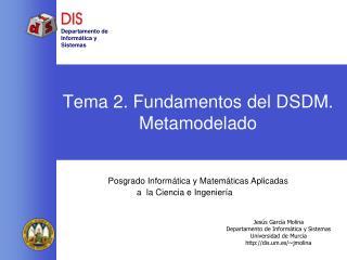 Tema 2. Fundamentos del DSDM. Metamodelado