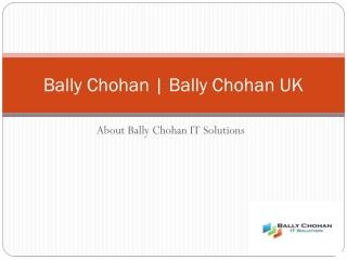 Bally Chohan | Bally Chohan UK | Bally Chohan IT Solutions