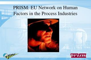 PRISM: EU Network on Human Factors in the Process Industries