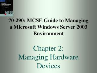 70-290: MCSE Guide to Managing a Microsoft Windows Server 2003 Environment Chapter 2: Managing Hardware Devices