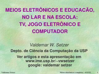 MEIOS ELETRÔNICOS E EDUCACÃO, NO LAR E NA ESCOLA: TV, JOGO ELETRÔNICO E COMPUTADOR
