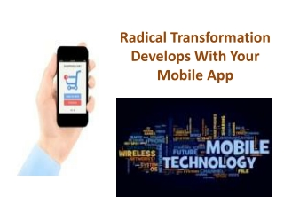 Radical Transformation Develops With Your Mobile Apps