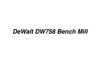 DeWalt DW758 Bench Mill