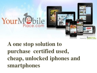Buy Cheap, Used, Unlocked Cell phones- YourMobilePlace