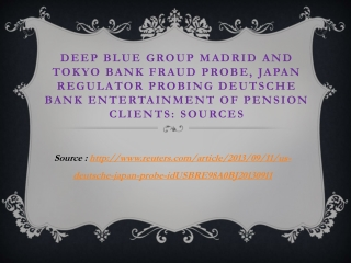 Deep blue Group Madrid and Tokyo Bank Fraud Probe, Japan reg