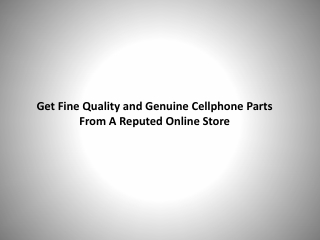 Get Fine Quality and Genuine Cellphone Parts from a Reputed