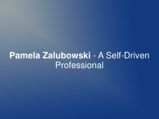 Pamela Zalubowski - A Self-Driven Professional