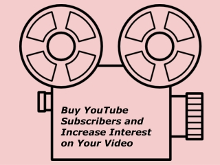 Buy YouTube Subscribers and Increase Interest on Your Video