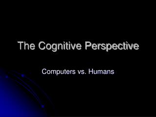 The Cognitive Perspective