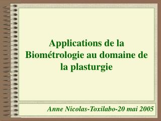 Applications de la Biométrologie au domaine de la plasturgie
