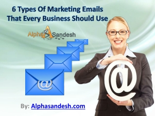 6 Types Of Marketing Emails That Every Business Should Use