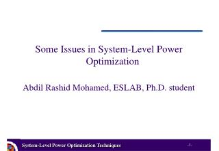 Some Issues in System-Level Power Optimization Abdil Rashid Mohamed, ESLAB, Ph.D. student