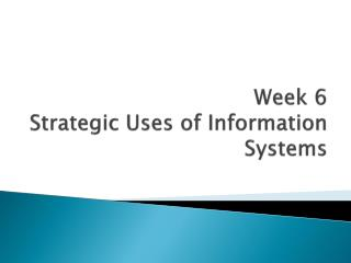 Week 6 Strategic Uses of Information Systems