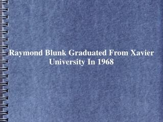 Raymond Blunk Graduated From Xavier University In 1968