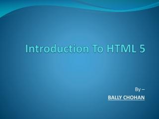HTML 5 tutorial- By Bally Chohan