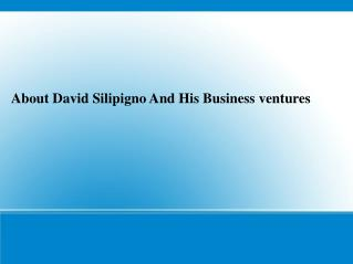 David Silipigno And His Business ventures
