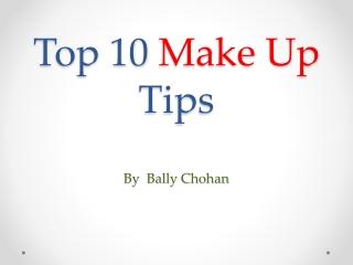 Top 10 make up tips- By Bally Chohan