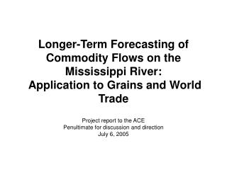 Longer-Term Forecasting of Commodity Flows on the Mississippi River:  Application to Grains and World Trade