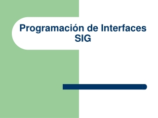 Programación de Interfaces SIG