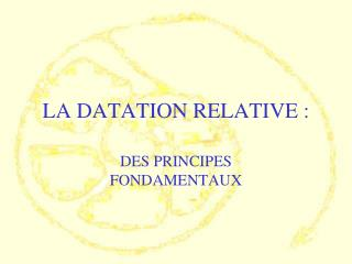 LA DATATION RELATIVE :