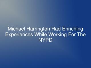 Michael Harrington Had Enriching Experiences While Working F