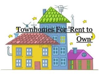 Townhomes For 'Rent to Own