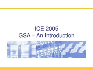 ICE 2005 GSA   An Introduction