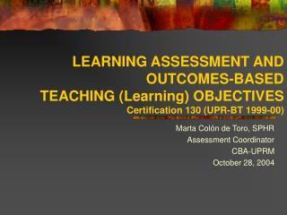LEARNING ASSESSMENT AND  OUTCOMES-BASED  TEACHING (Learning) OBJECTIVES Certification 130 (UPR-BT 1999-00)