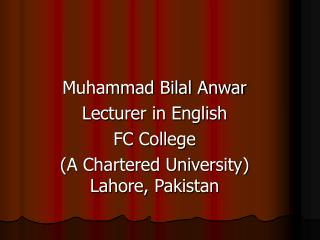 Muhammad Bilal Anwar Lecturer in English  FC College  (A Chartered University) Lahore, Pakistan