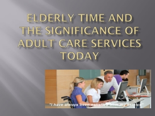 Elderly Time and the Significance of Adult Care Services Tod