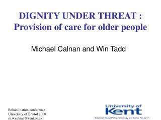 DIGNITY UNDER THREAT : Provision of care for older people