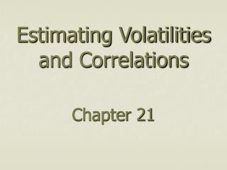 Estimating Volatilities and Correlations  Chapter 21