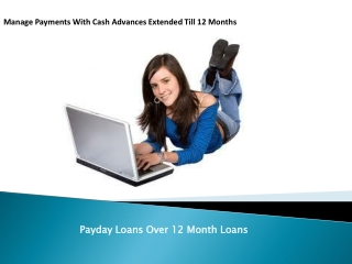 Payday Loans Over 12 Month Loans- One Year Loans