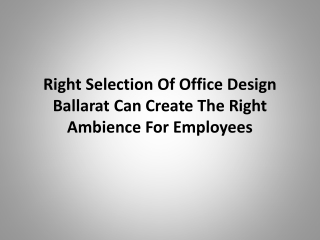 Right selection of Office design Ballarat can create the rig