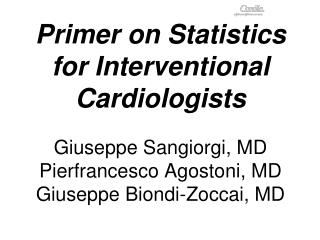 Primer on Statistics for Interventional Cardiologists Giuseppe Sangiorgi, MD Pierfrancesco Agostoni, MD Giuseppe Biondi-