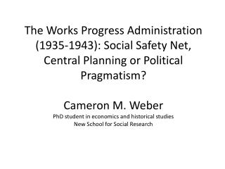 The Works Progress Administration (1935-1943): Social Safety Net, Central Planning or Political Pragmatism?